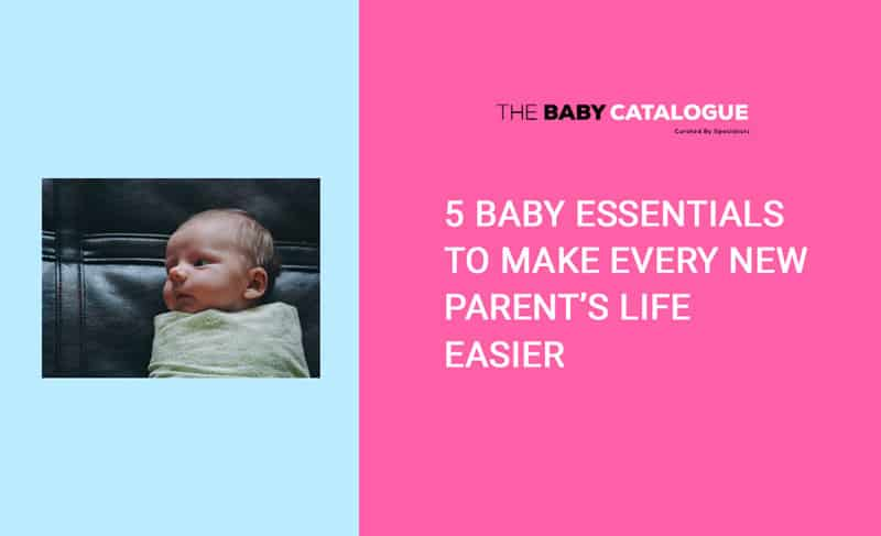 5 Baby Essentials to Make Every New Parent's Life Easier